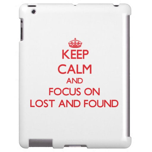Keep Calm and focus on Lost And Found