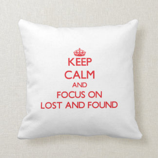Keep Calm and focus on Lost And Found Throw Pillow