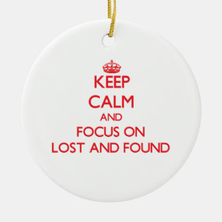 Keep Calm and focus on Lost And Found Ornaments