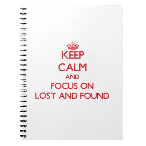 Keep Calm and focus on Lost And Found Spiral Note Books