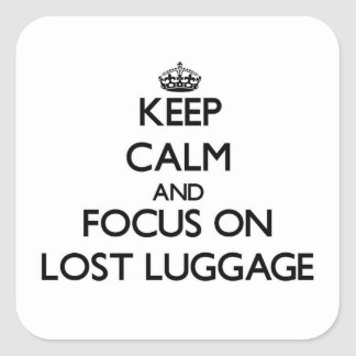 Keep Calm and focus on Lost Luggage Square Sticker
