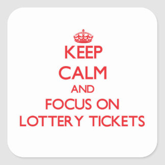 Keep Calm and focus on Lottery Tickets Square Sticker