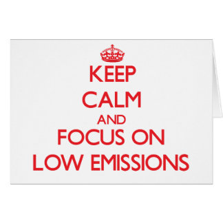 Keep Calm and focus on LOW EMISSIONS Greeting Card
