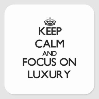 Keep Calm and focus on Luxury Square Sticker
