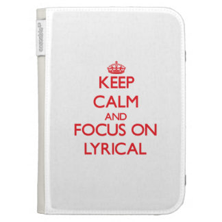 Keep Calm and focus on Lyrical Cases For Kindle