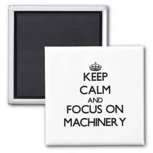 Keep Calm and focus on Machinery Magnet