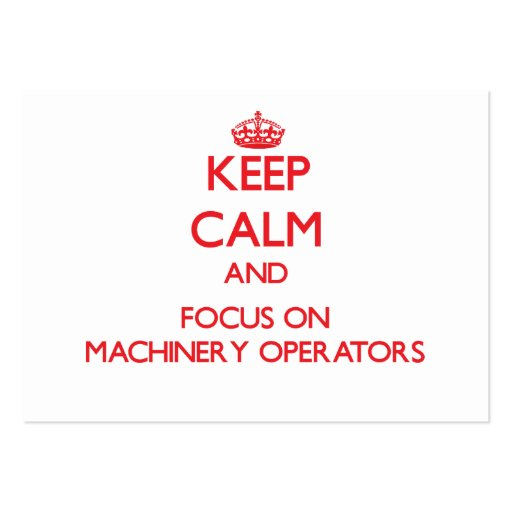 Keep Calm and focus on Machinery Operators Business Card