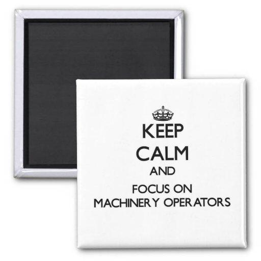 Keep Calm and focus on Machinery Operators Fridge Magnets