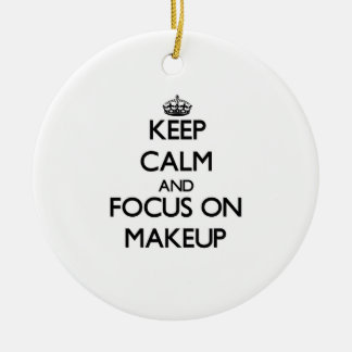 Keep Calm and focus on Makeup Ceramic Ornament