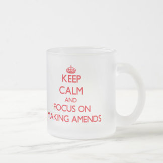 Keep calm and focus on MAKING AMENDS Mugs