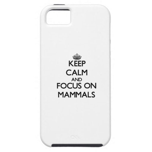 Keep Calm and focus on Mammals iPhone 5 Covers