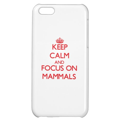 Keep Calm and focus on Mammals iPhone 5C Covers