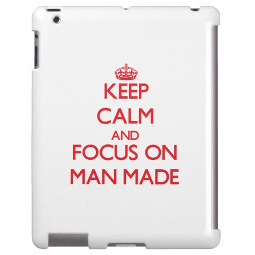 Keep Calm and focus on Man Made
