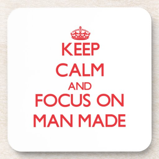 Keep Calm and focus on Man Made Beverage Coasters