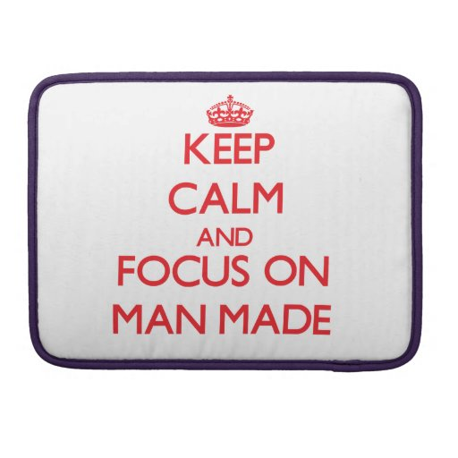 Keep Calm and focus on Man Made MacBook Pro Sleeves