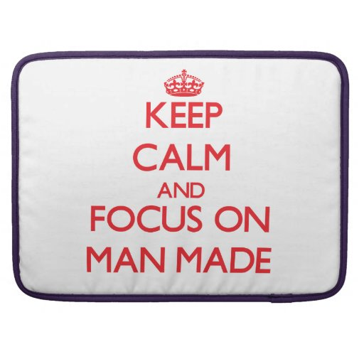 Keep Calm and focus on Man Made MacBook Pro Sleeve