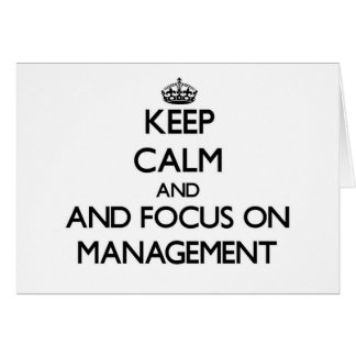Keep calm and focus on Management Greeting Cards