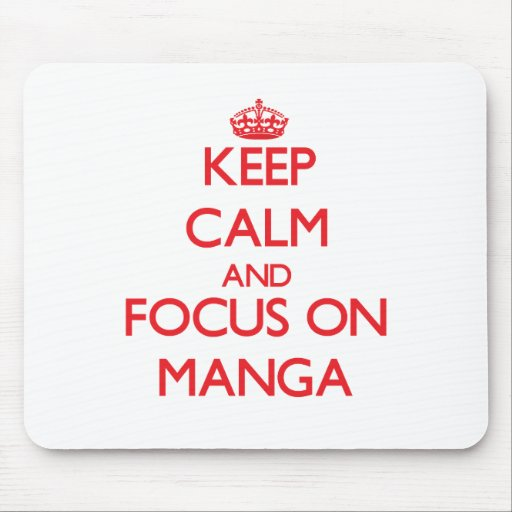 Keep calm and focus on Manga Mouse Pads