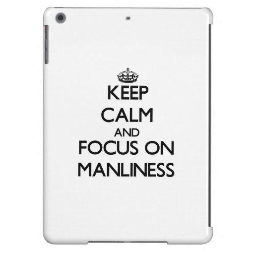 Keep Calm and focus on Manliness iPad Air Cover