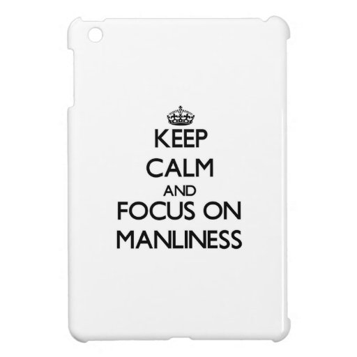 Keep Calm and focus on Manliness iPad Mini Cover