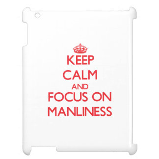 Keep Calm and focus on Manliness Cover For The iPad