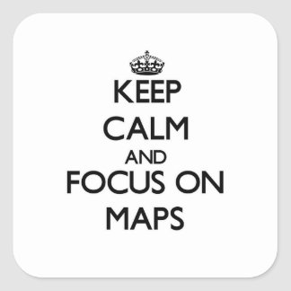 Keep Calm and focus on Maps Square Sticker