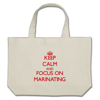 Keep Calm and focus on Marinating Tote Bags