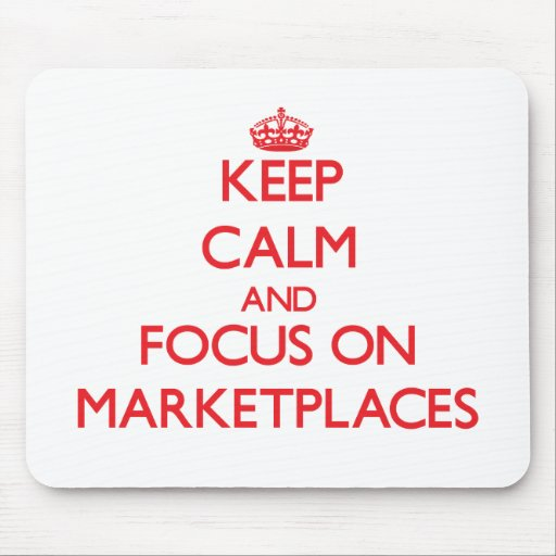 Keep Calm and focus on Marketplaces Mousepad