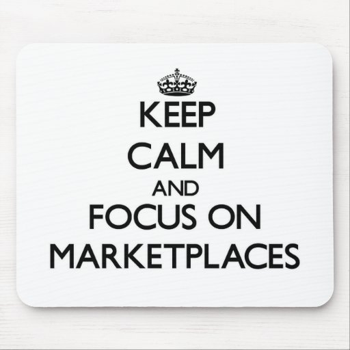 Keep Calm and focus on Marketplaces Mouse Pad