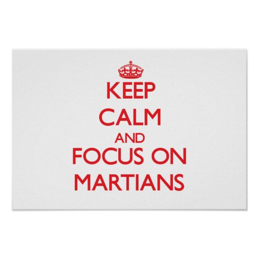 Keep Calm and focus on Martians Poster
