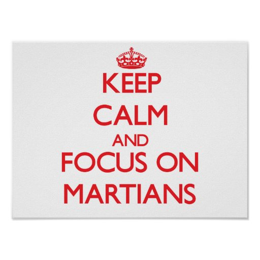 Keep Calm and focus on Martians Print