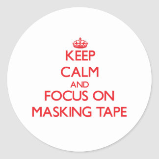 Keep Calm and focus on Masking Tape Stickers