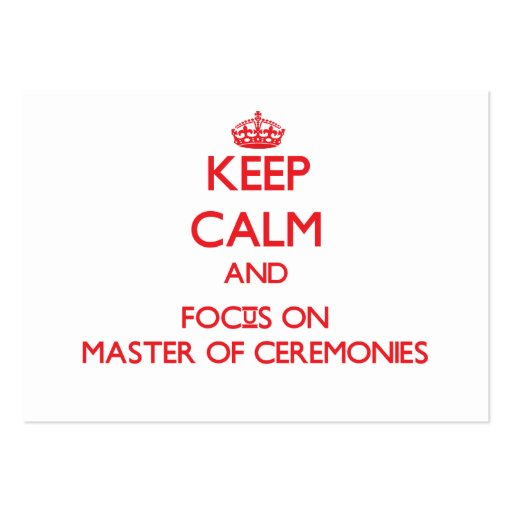 Keep Calm and focus on Master Of Ceremonies Business Card Templates