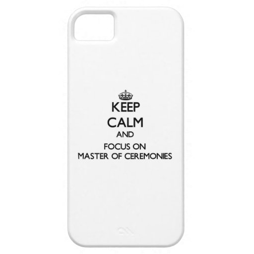 Keep Calm and focus on Master Of Ceremonies iPhone 5 Case