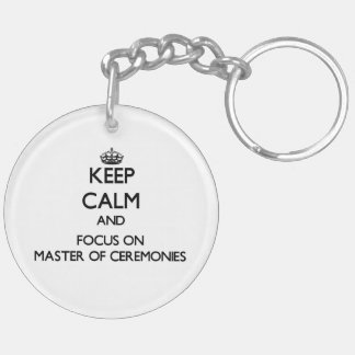 Keep Calm and focus on Master Of Ceremonies Acrylic Keychain