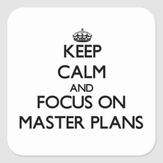 Keep Calm and focus on Master Plans Square Stickers