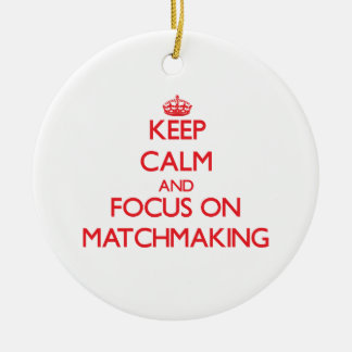 Keep Calm and focus on Matchmaking Ceramic Ornament
