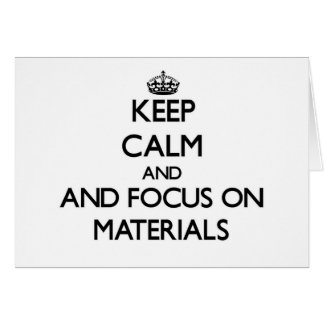 Keep calm and focus on Materials Cards