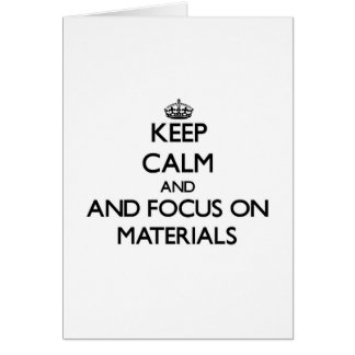 Keep calm and focus on Materials Card