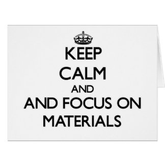 Keep calm and focus on Materials Greeting Card