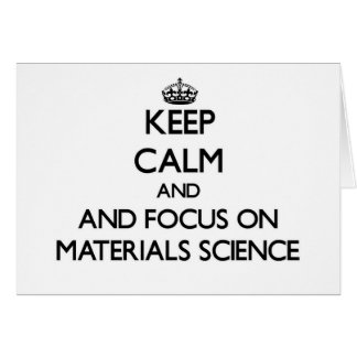 Keep calm and focus on Materials Science Greeting Cards