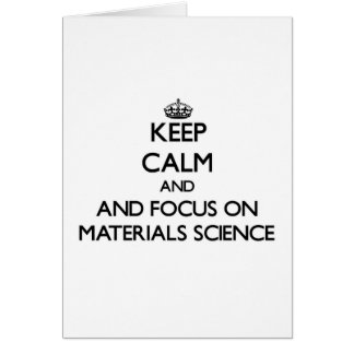 Keep calm and focus on Materials Science Cards