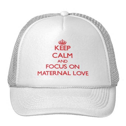Keep Calm and focus on Maternal Love Trucker Hats