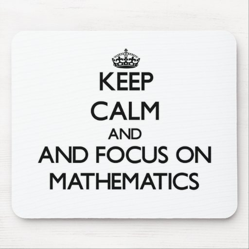 Keep calm and focus on Mathematics Mouse Pads