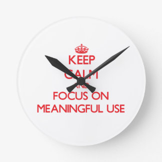 Keep Calm and focus on Meaningful Use Wallclock