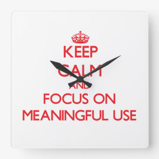 Keep Calm and focus on Meaningful Use Wall Clocks