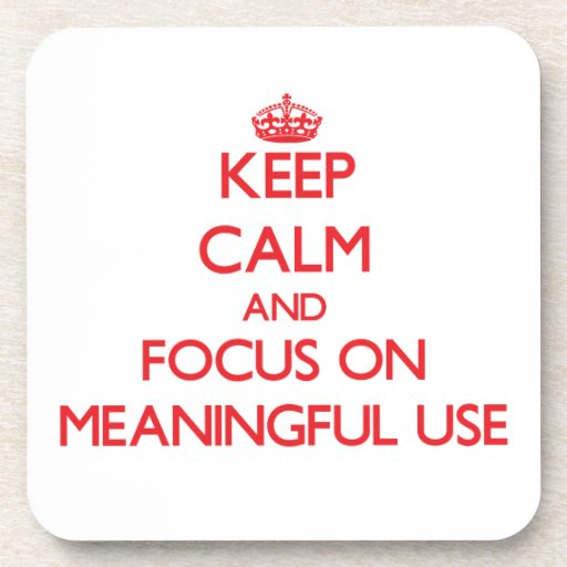Keep Calm and focus on Meaningful Use Drink Coaster