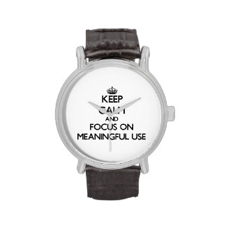 Keep Calm and focus on Meaningful Use Wristwatches
