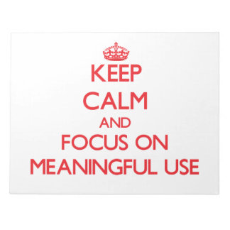 Keep Calm and focus on Meaningful Use Notepads