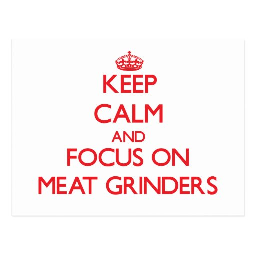 Keep Calm and focus on Meat Grinders Postcard